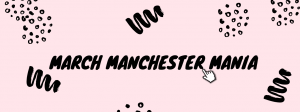 March Manchester Mania